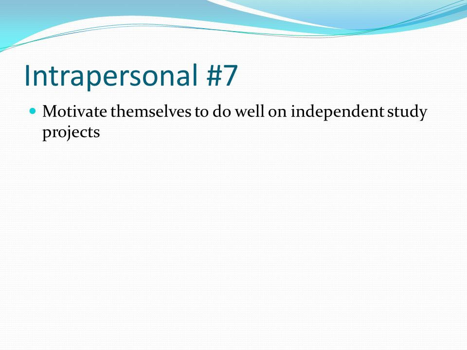 Intrapersonal #7 Motivate themselves to do well on independent study projects