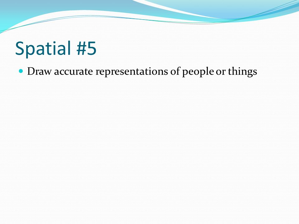 Spatial #5 Draw accurate representations of people or things
