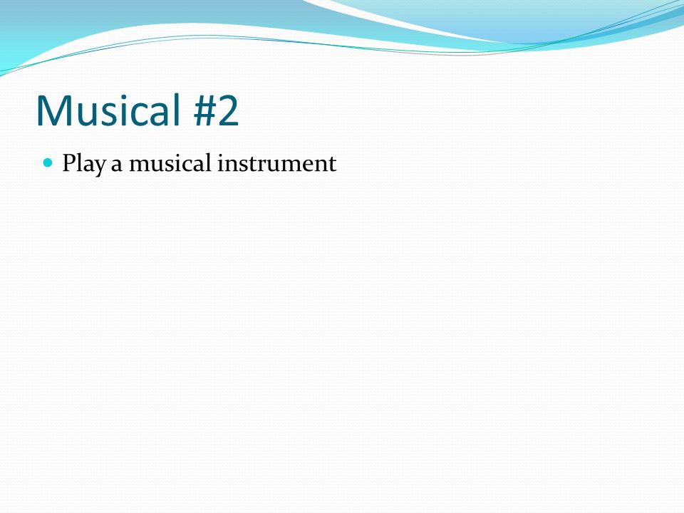 Musical #2 Play a musical instrument