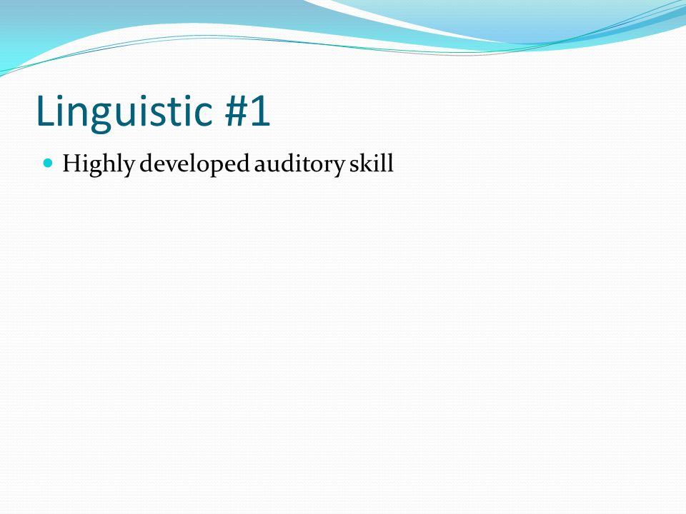 Linguistic #1 Highly developed auditory skill