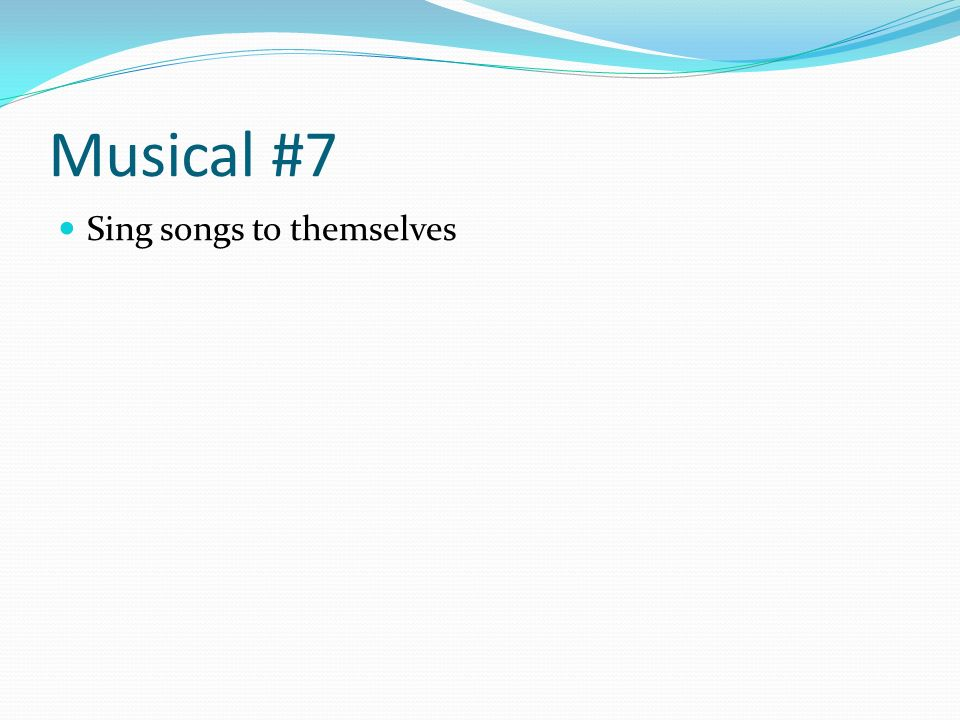 Musical #7 Sing songs to themselves