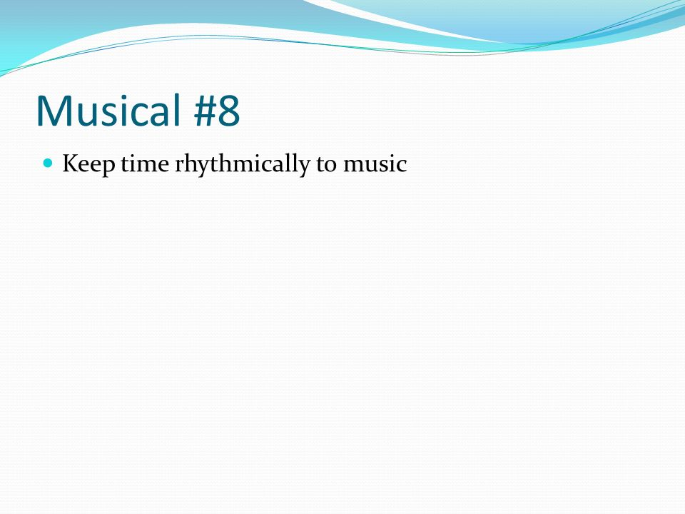 Musical #8 Keep time rhythmically to music