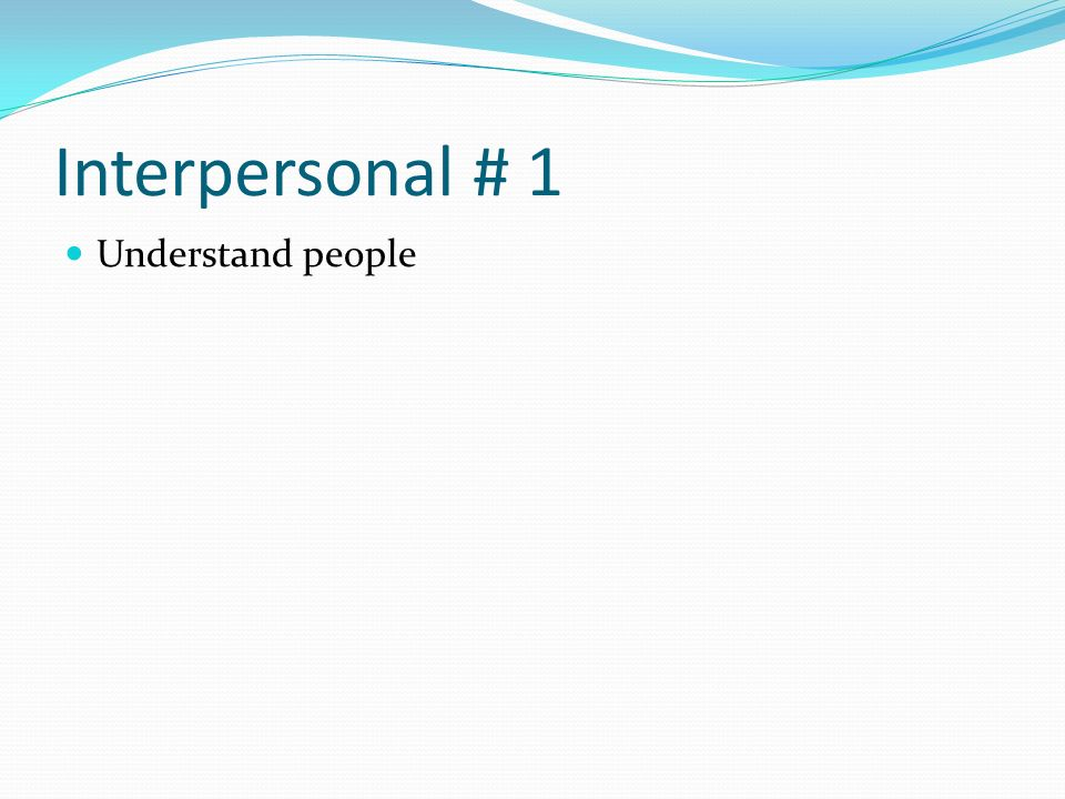 Interpersonal # 1 Understand people