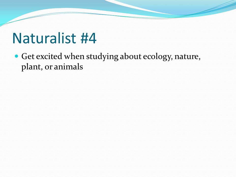 Naturalist #4 Get excited when studying about ecology, nature, plant, or animals