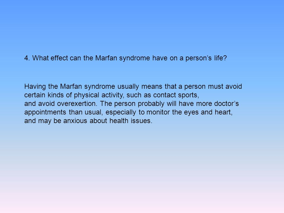 4. What effect can the Marfan syndrome have on a person's life