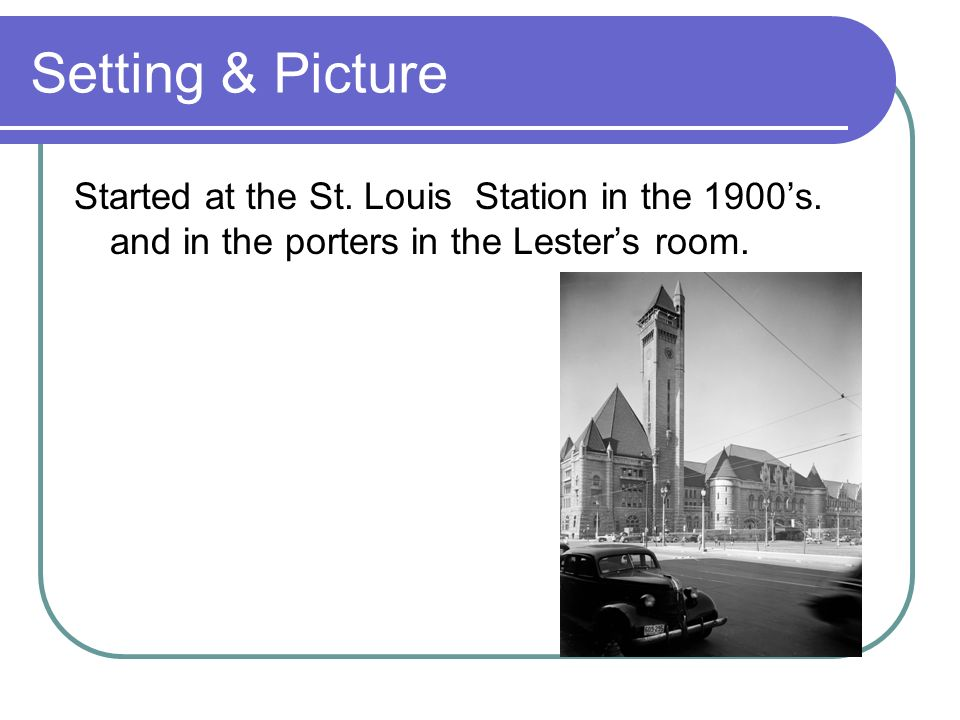 Setting & Picture Started at the St. Louis Station in the 1900's.