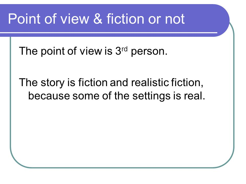 Point of view & fiction or not