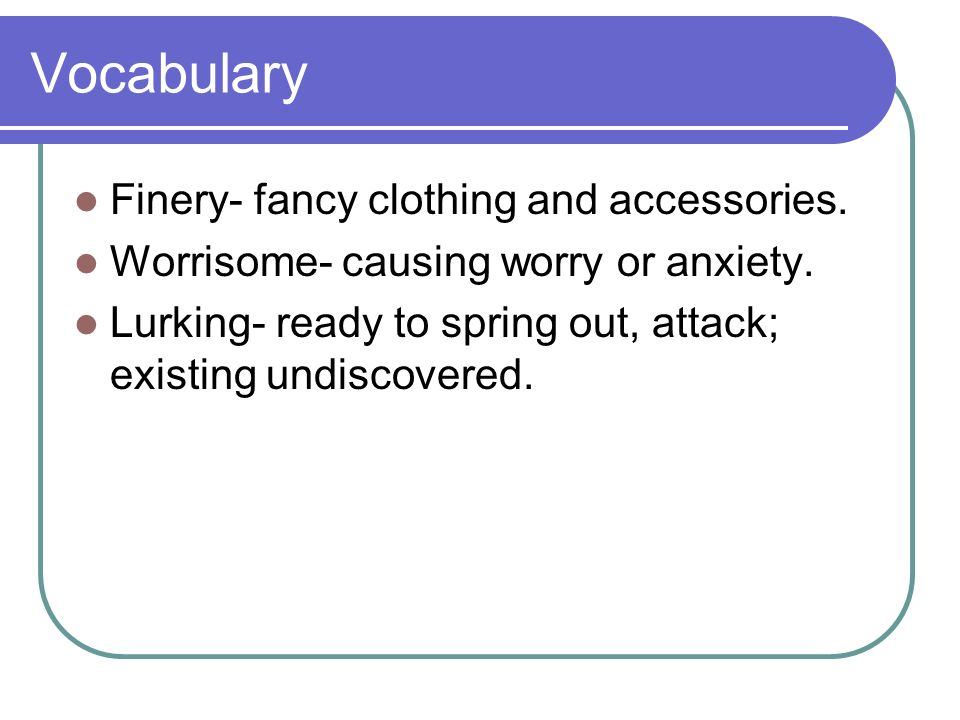 Vocabulary Finery- fancy clothing and accessories.