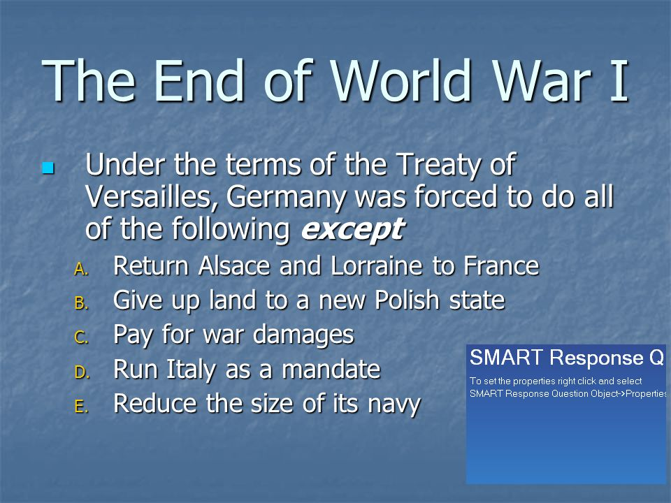 the end of world war i and the treaty of versailles The military hostilities of world war one ended at 11am on 11th november 1918 but a final diplomatic end of the war was not reached until the signing of the treaty of versailles in 1919, lloyd george of england, orlando of italy, clemenceau of france and woodrow wilson from the us met to discuss .