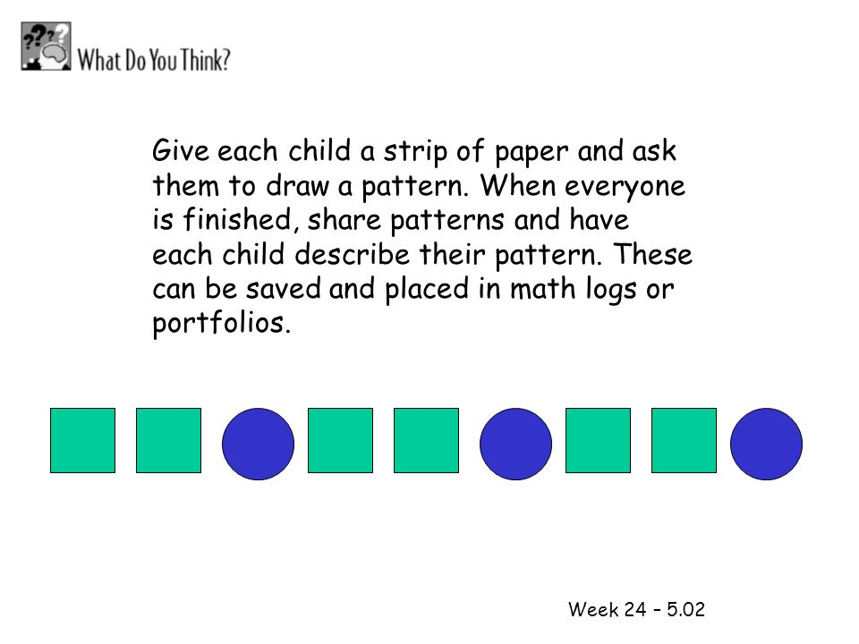 Give each child a strip of paper and ask them to draw a pattern