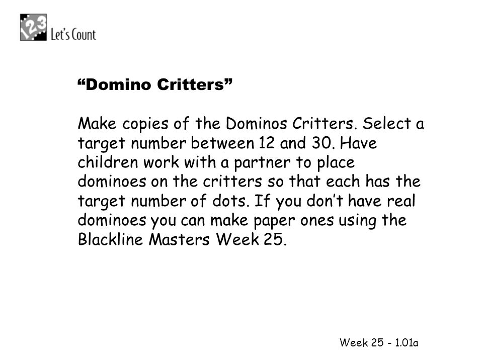 Make copies of the Dominos Critters. Select a