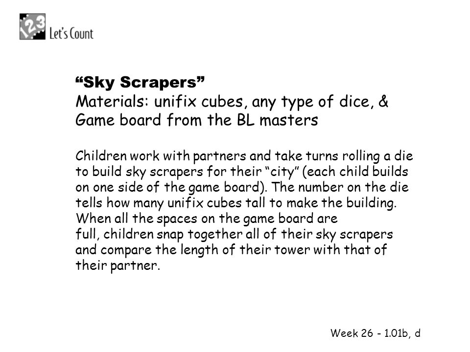 Sky Scrapers Materials: unifix cubes, any type of dice, & Game board from the BL masters.