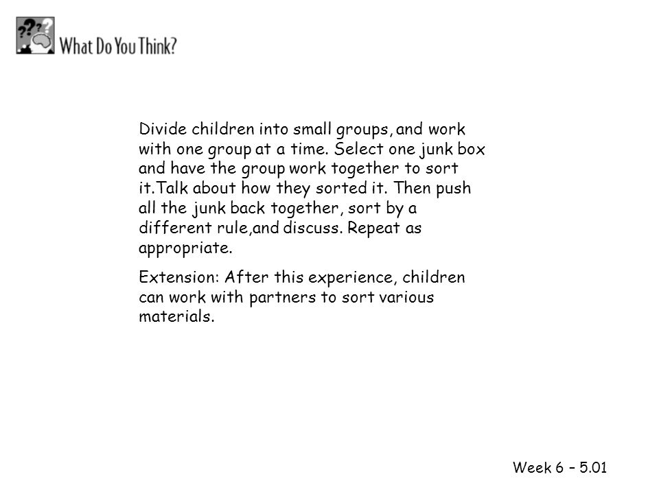 Divide children into small groups, and work with one group at a time