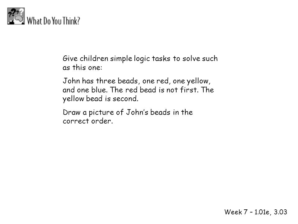 1 2 Give children simple logic tasks to solve such as this one: