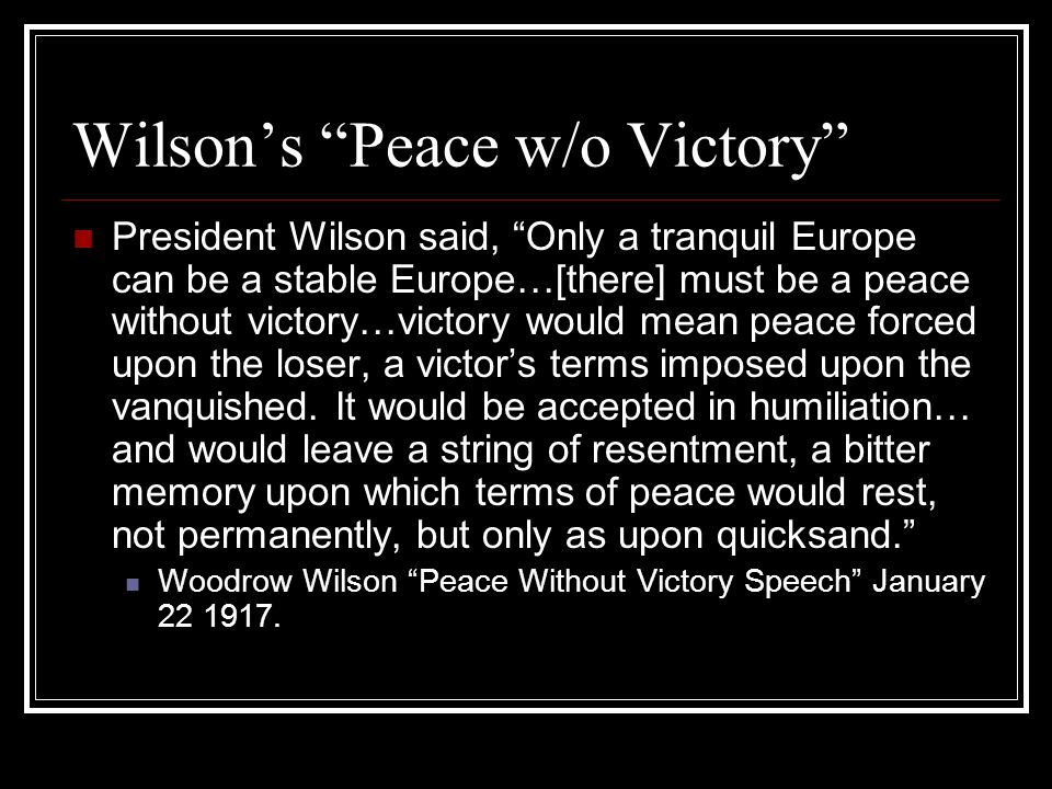 """woodrow wilson peace without victory and Free essay: woodrow wilson, """"peace without victory"""" (22, january 1917) what kind of aims does the united states have, according to wilson how does he."""
