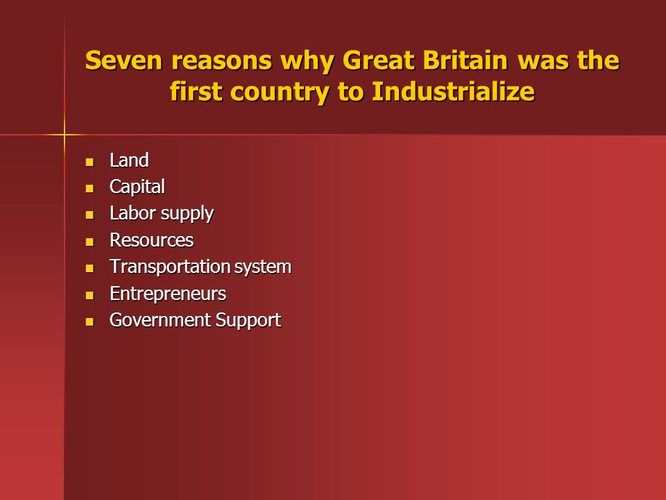 why was britain first to industrialise The industrial revolution created the modern society it created today's modern economic system, and created the middle class the industrial revolution made huge gap between industrialized.