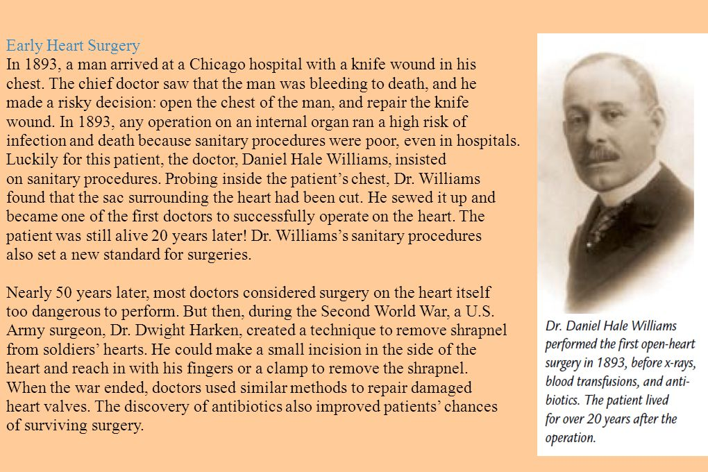 Early Heart Surgery In 1893, a man arrived at a Chicago hospital with a knife wound in his.