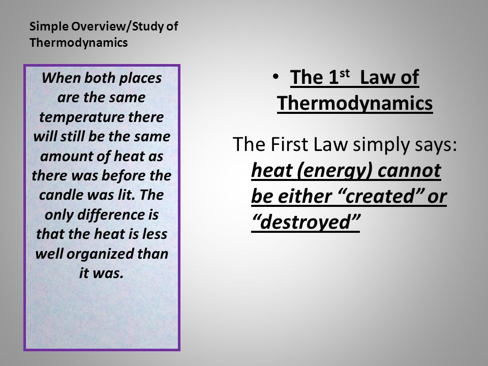 an overview of the first law of thermodynamics In summary, then, the first law of thermodynamics states that if a system loses  energy, it has lost heat to the surroundings, or done work in this way, energy is  not.