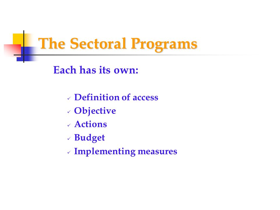 The Sectoral Programs Each has its own: Definition of access Objective