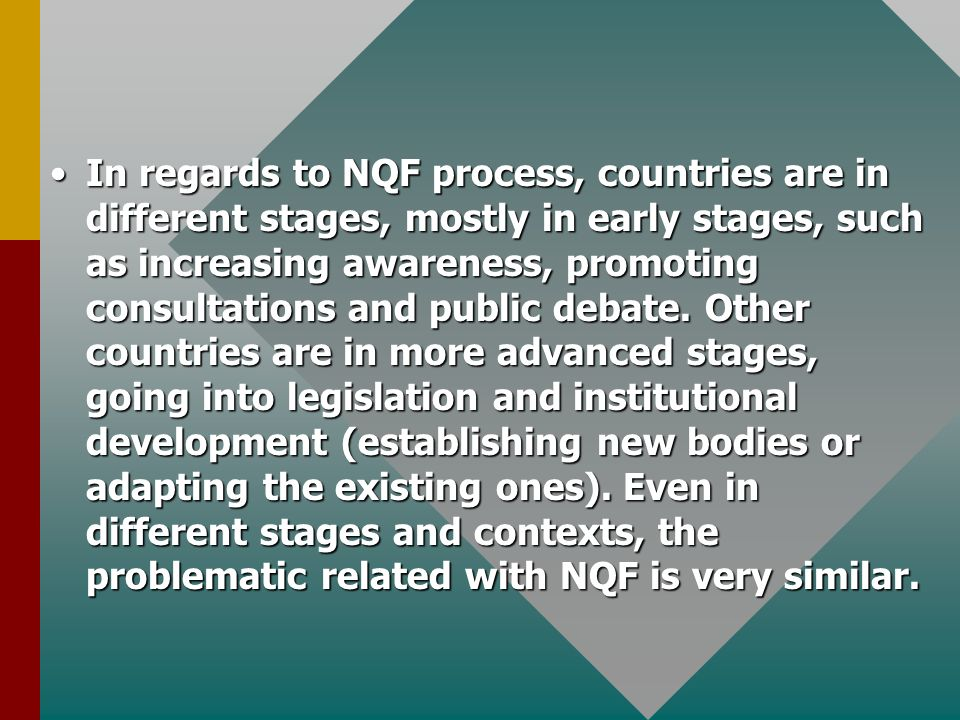 In regards to NQF process, countries are in different stages, mostly in early stages, such as increasing awareness, promoting consultations and public debate.