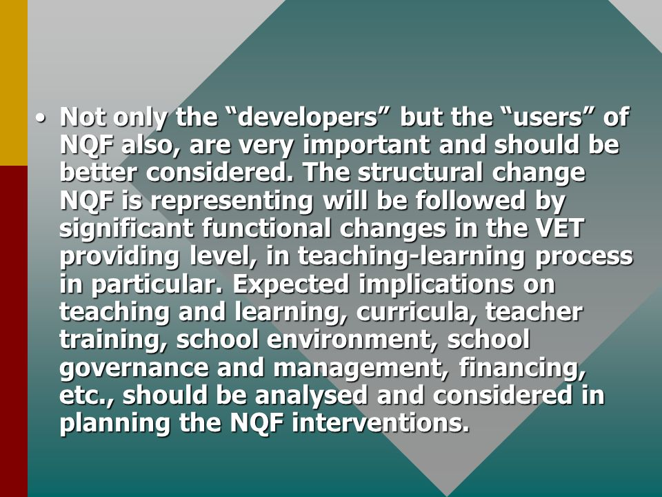 Not only the developers but the users of NQF also, are very important and should be better considered.