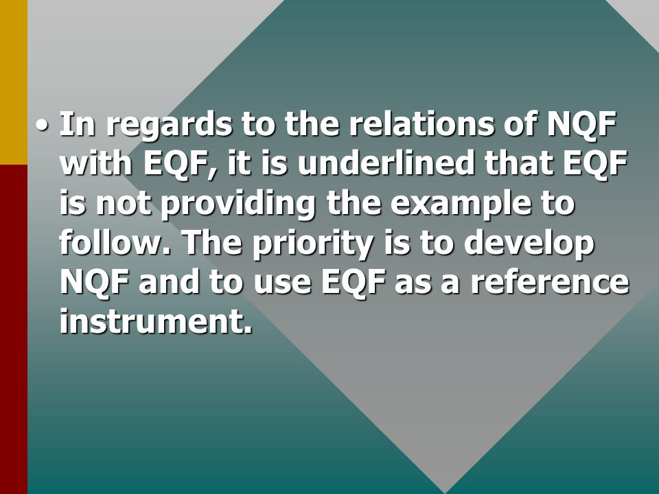 In regards to the relations of NQF with EQF, it is underlined that EQF is not providing the example to follow.