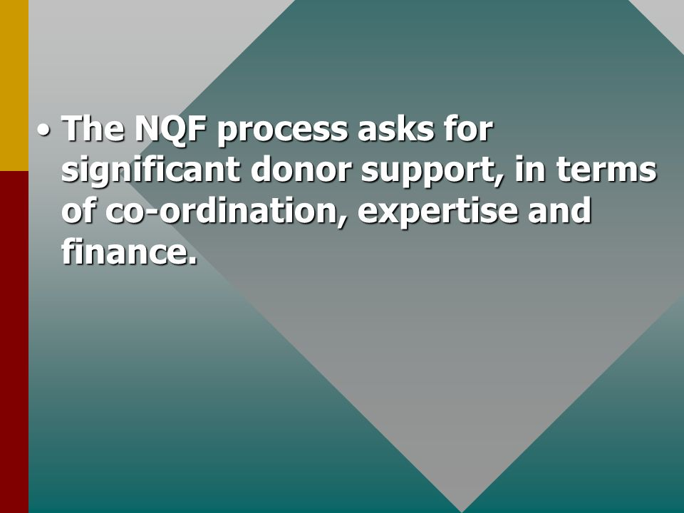The NQF process asks for significant donor support, in terms of co-ordination, expertise and finance.