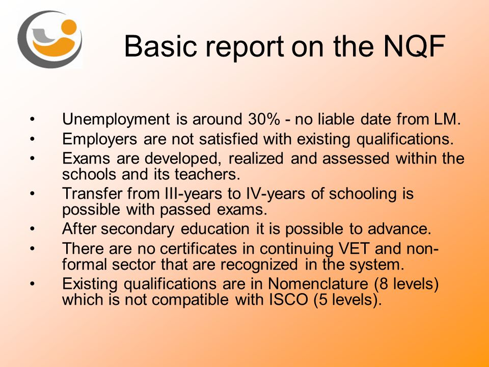 Basic report on the NQF Unemployment is around 30% - no liable date from LM. Employers are not satisfied with existing qualifications.
