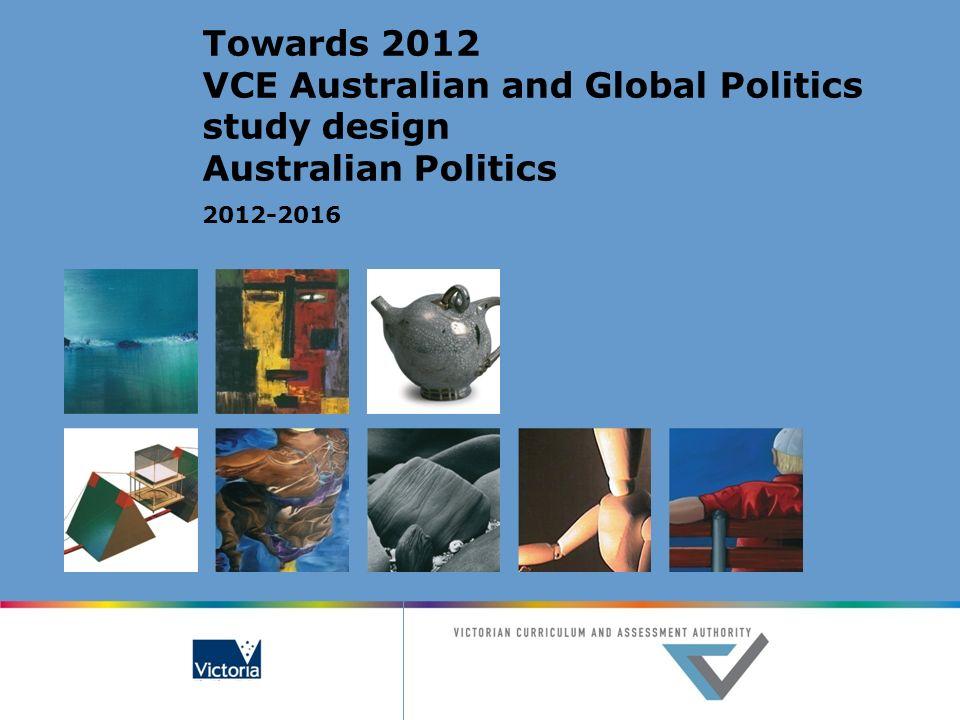 Towards 2012 VCE Australian and Global Politics study design Australian Politics