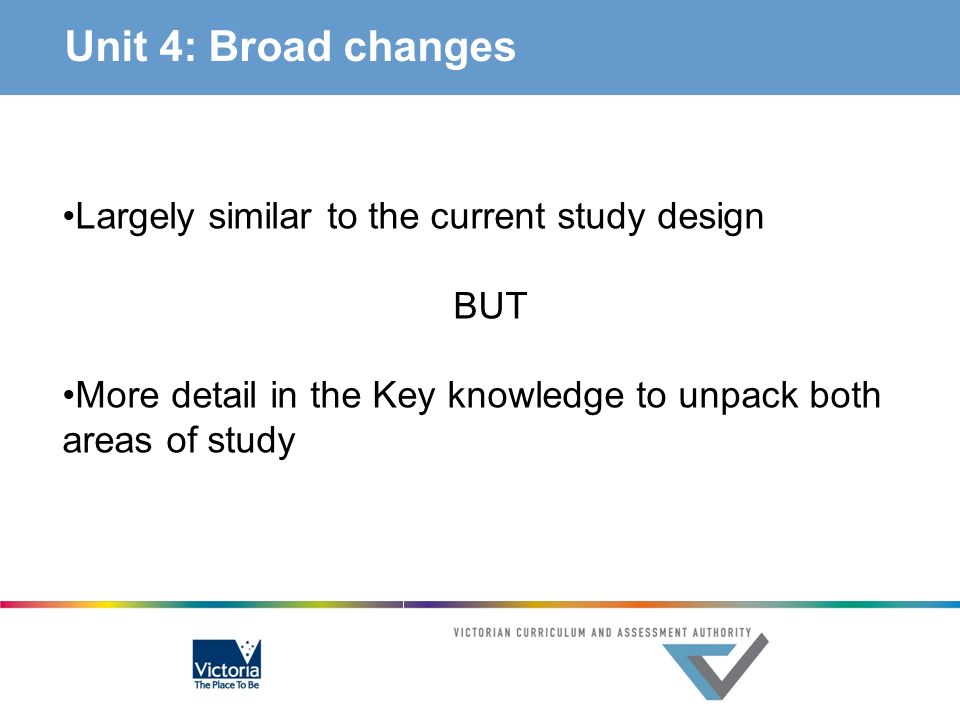 Unit 4: Broad changes Largely similar to the current study design BUT