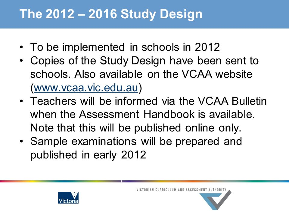 The 2012 – 2016 Study Design To be implemented in schools in 2012