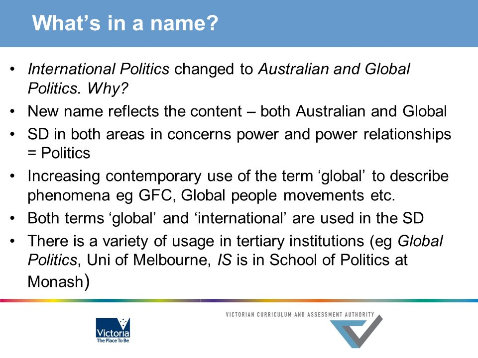 What's in a name International Politics changed to Australian and Global Politics. Why New name reflects the content – both Australian and Global.