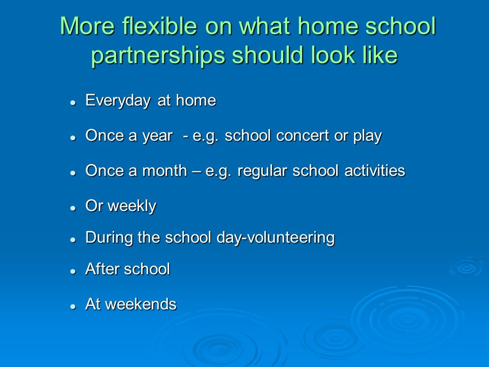 More flexible on what home school partnerships should look like