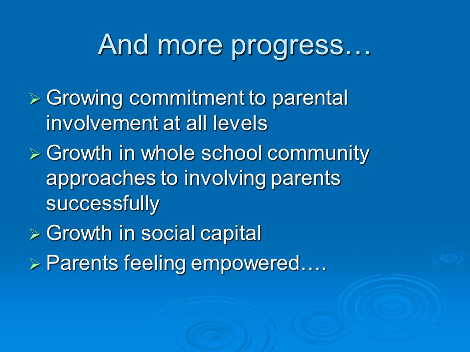 And more progress… Growing commitment to parental involvement at all levels.