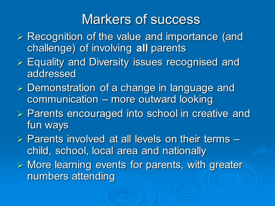 Markers of success Recognition of the value and importance (and challenge) of involving all parents.