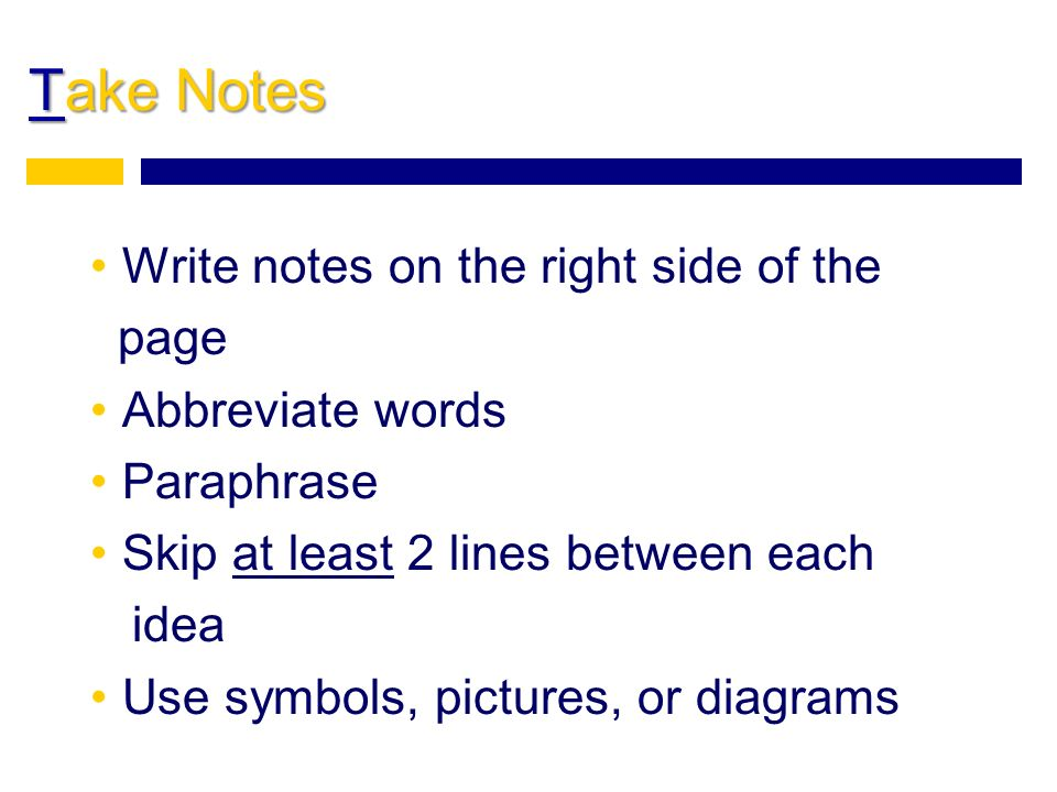 Take Notes Write notes on the right side of the page Abbreviate words