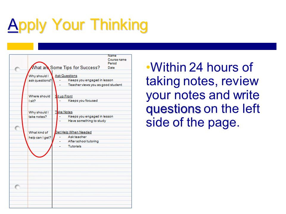 Apply Your Thinking Within 24 hours of taking notes, review your notes and write questions on the left side of the page.