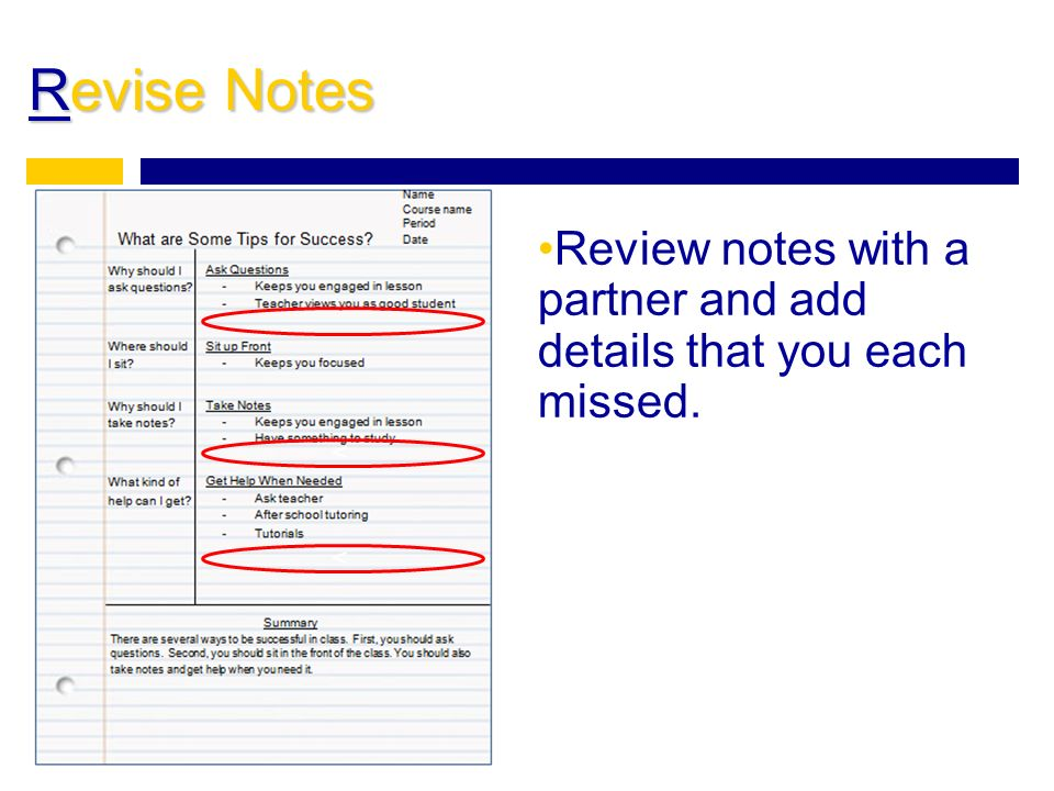 Revise Notes Review notes with a partner and add details that you each missed. v v