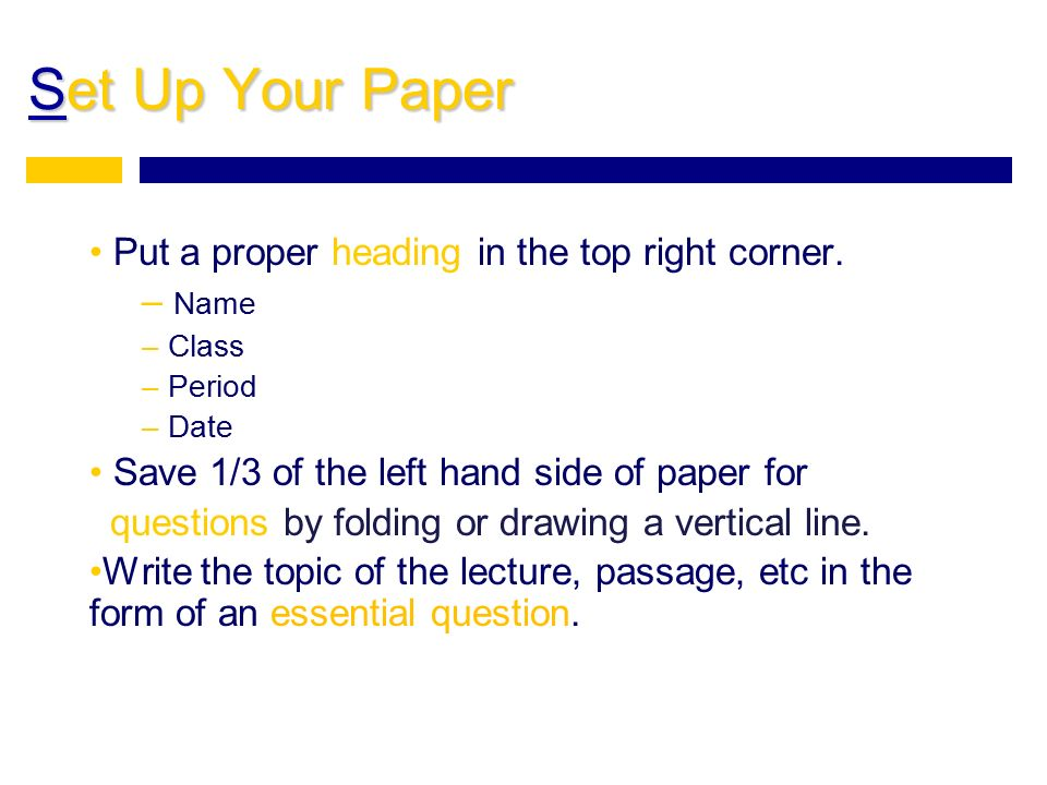 Set Up Your Paper Put a proper heading in the top right corner. Name