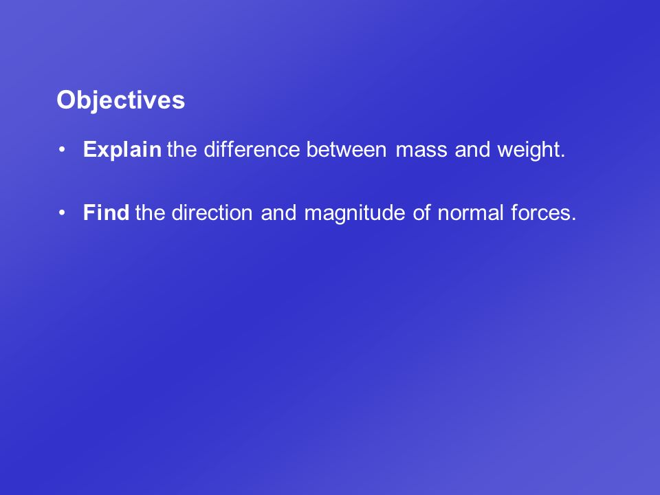 Objectives Explain the difference between mass and weight.