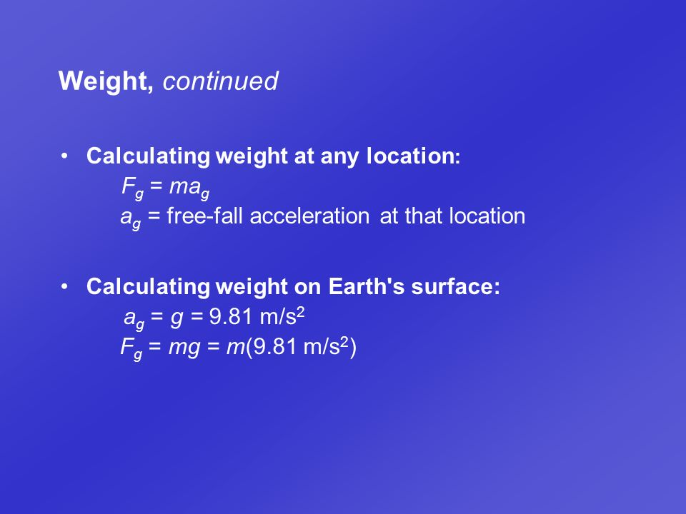 Weight, continued Calculating weight at any location: