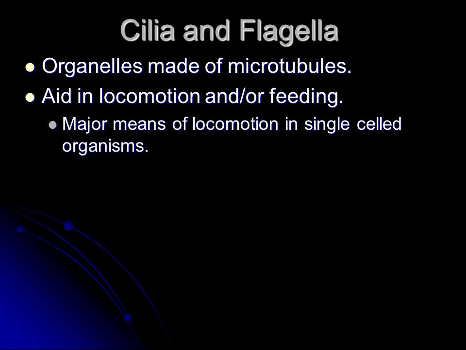Cilia and Flagella Organelles made of microtubules.
