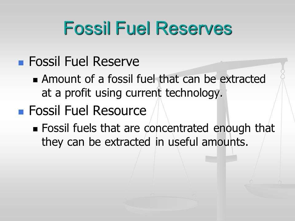 Fossil Fuel Reserves Fossil Fuel Reserve Fossil Fuel Resource