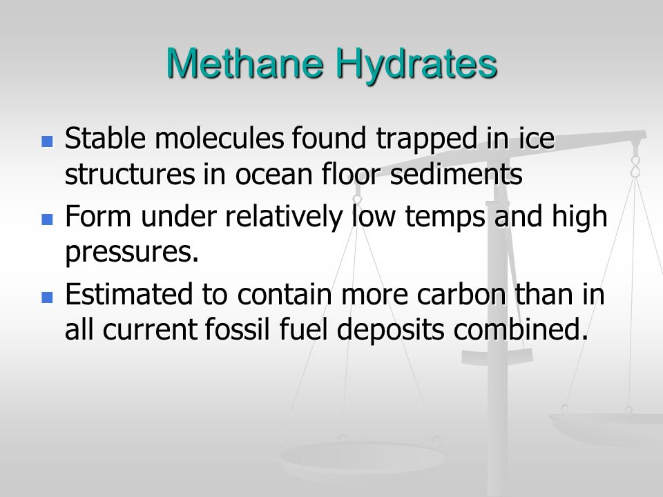 Methane Hydrates Stable molecules found trapped in ice structures in ocean floor sediments. Form under relatively low temps and high pressures.