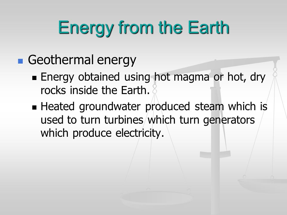 Energy from the Earth Geothermal energy