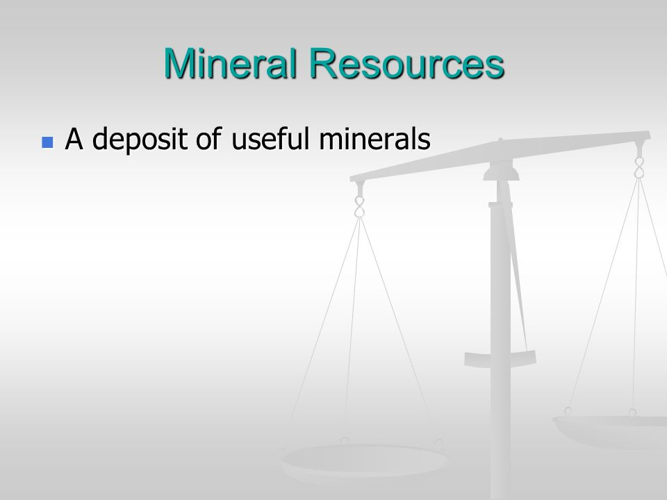 Mineral Resources A deposit of useful minerals