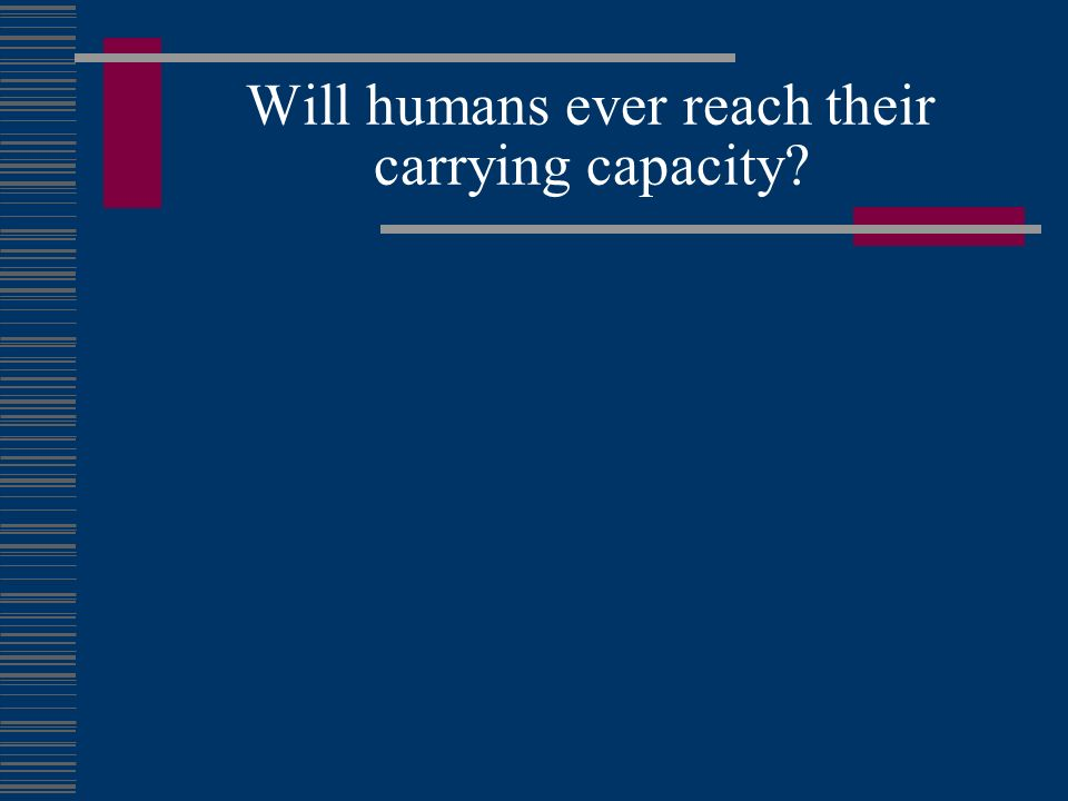 Will humans ever reach their carrying capacity
