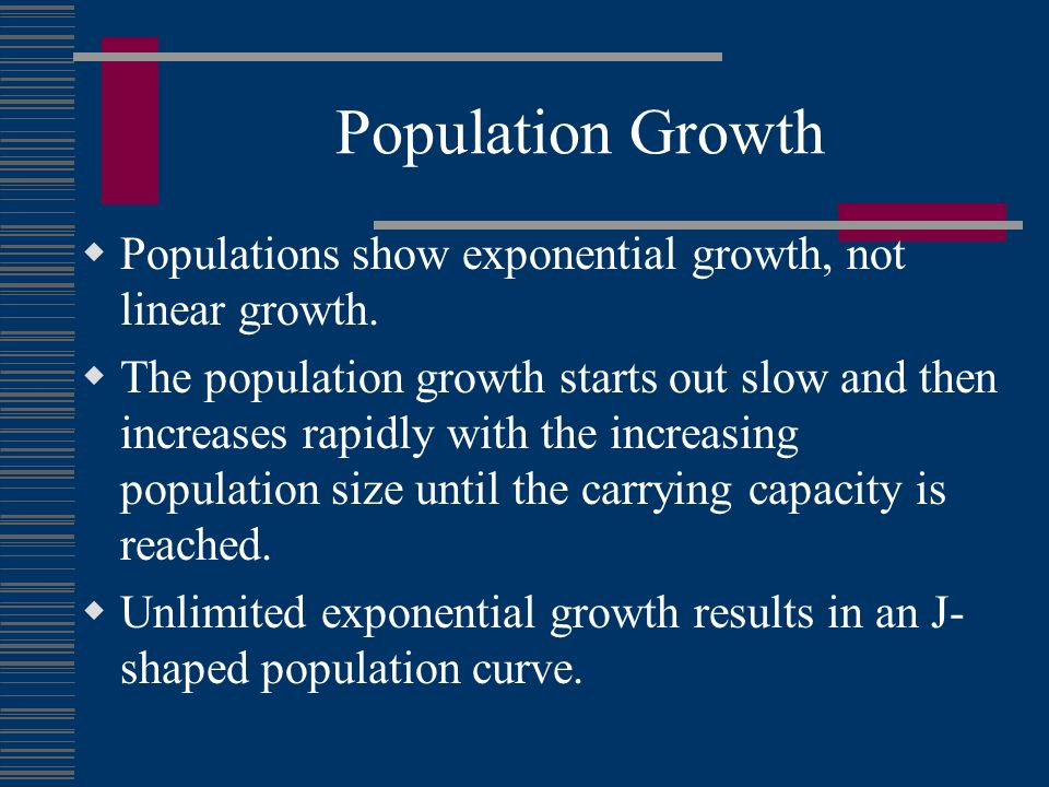 Population Growth Populations show exponential growth, not linear growth.