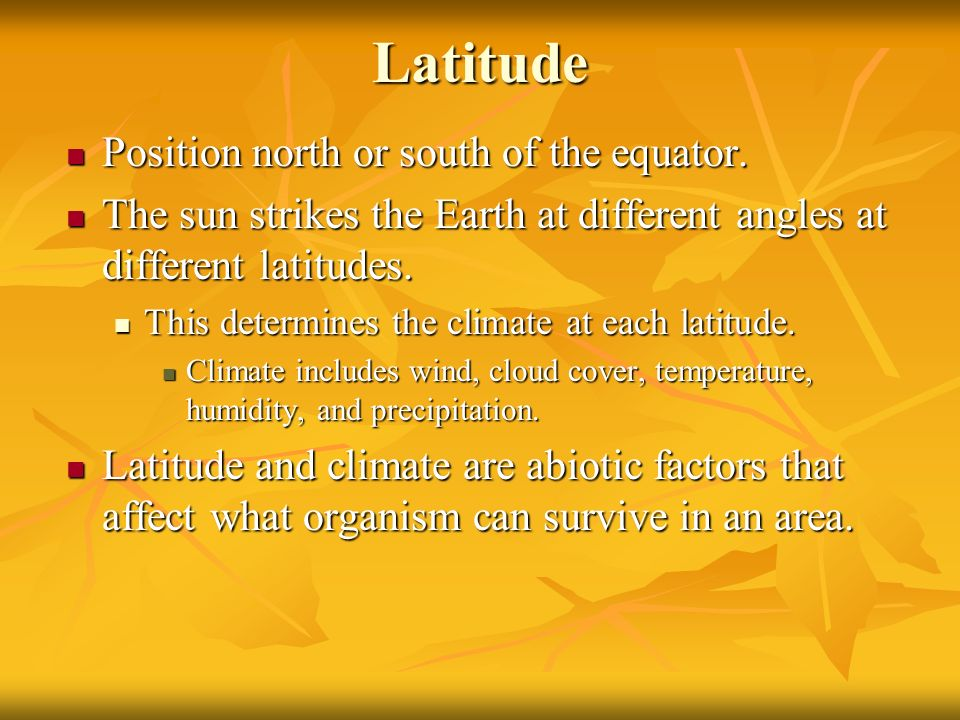 Latitude Position north or south of the equator.