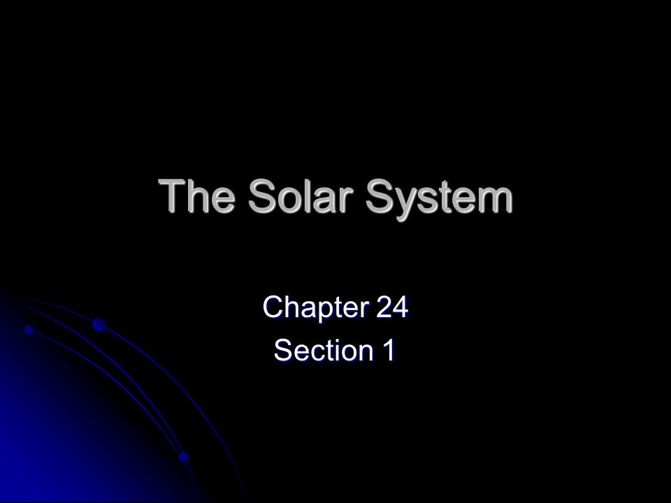 The Solar System Chapter 24 Section 1